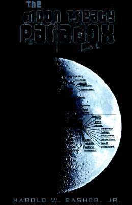 The Moon Treaty Paradox Harold W. Bashor Jr.