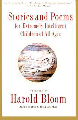 Stories & Poems for Extremely Intelligent Children of All Ages  by  Harold Bloom