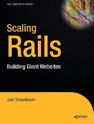 Scaling Rails: Building Giant Websites Josh Schairbaum