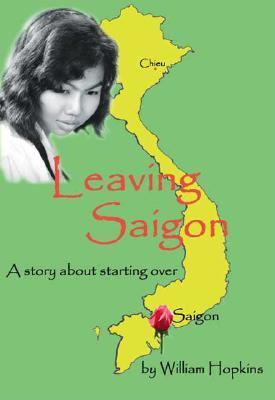 Leaving Saigon: A Story about Starting Over William Hopkins