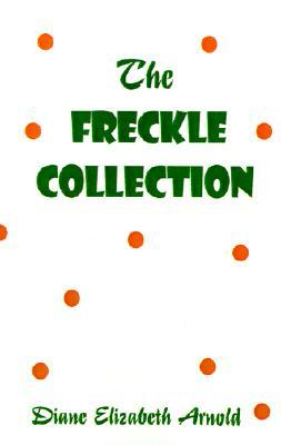The Freckle Collection  by  Diane Elizabeth Arnold