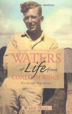 Waters of Life from Conecuh Ridge: The Clyde May Story  by  Wade Hall
