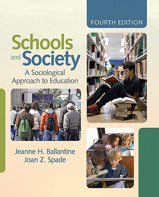 Schools and Society: A Sociological Approach to Education  by  Jeanne H. Ballantine