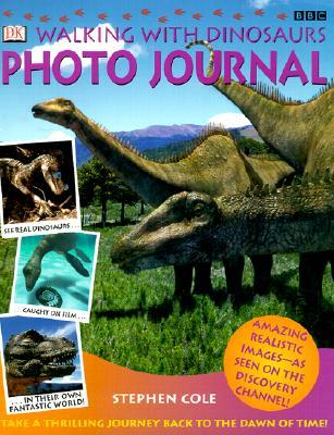 Walking With Dinosaurs Photo Journal (DK Walking with Dinosaurs) Stephen Cole
