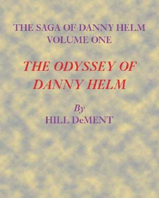 The Odyssey of Danny Helm: Volume One  by  Hill DeMent