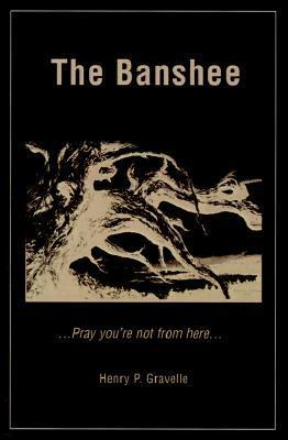 The Banshee: Pray Youre Not from Here...  by  Henry P. Gravelle