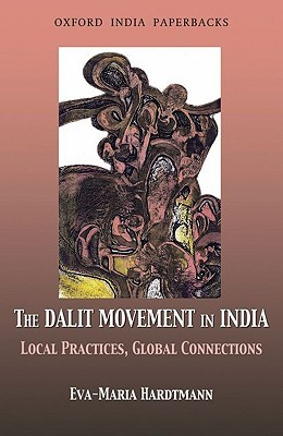 The Dalit Movement in India: Local Practices, Global Connections Eva-Maria Hardtmann