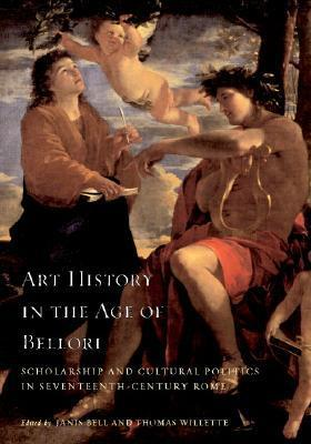 Art History In The Age Of Bellori: Scholarship And Cultural Politics In Seventeenth Century Rome  by  Thomas Willette