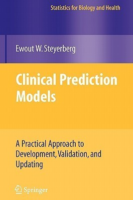 Clinical Prediction Models: A Practical Approach to Development, Validation, and Updating Ewout W. Steyerberg