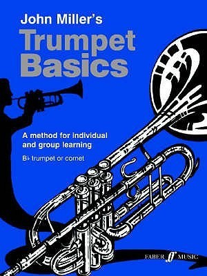 Trumpet Basics: A Method for Individual and Group Learning (Students Book)  by  John Miller