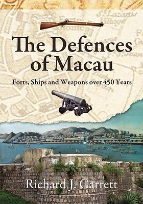 The Defences of Macau: Forts, Ships and Weapons Over 450 Years  by  Richard J. Garrett