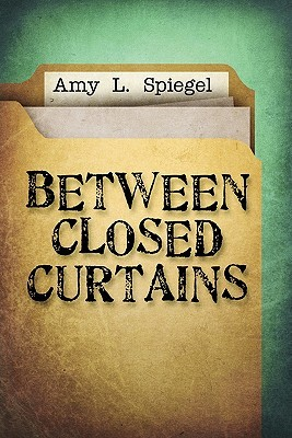Between Closed Curtains  by  Amy L. Spiegel