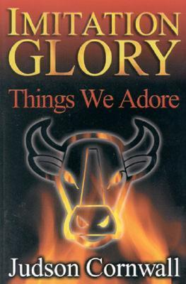 Imitation Glory: Things We Adore  by  Judson Cornwall