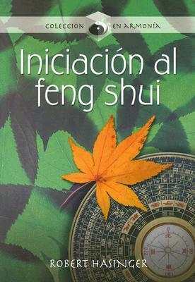 Iniciacion al Feng Shui: La Armonia Que Genera Fortuna y Prosperidad Robert Hasinger