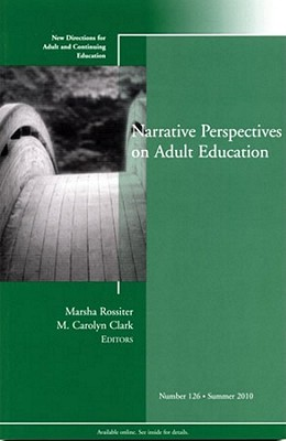 Narrative Perspectives on Adult Education: New Directions for Adult and Continuing Education, Number 126  by  Marsha Rossiter