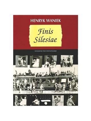 Finis Silesiae  by  Henryk Waniek