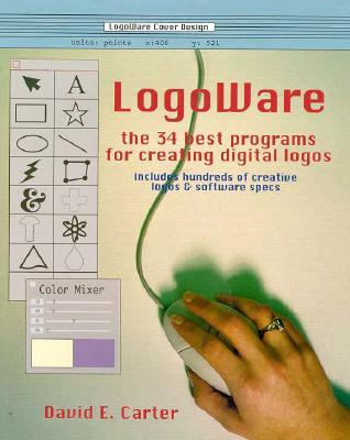 Logoware: The 35 Best Programs for Creating Digital Logos David E. Carter
