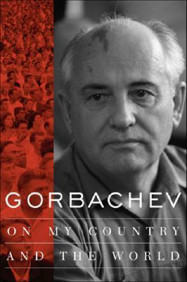 On My Country And The World  by  Mikhail Gorbachev