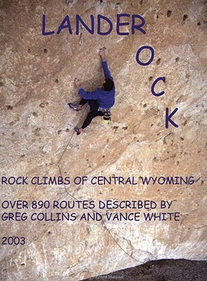 Lander Rock: Rock Climbs of Central Wyoming  by  Cal Rogers