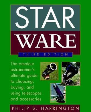 Star Ware: The Amateur Astronomers Guide To Choosing, Buying, And Using Telescopes And Accessories  by  Philip S. Harrington