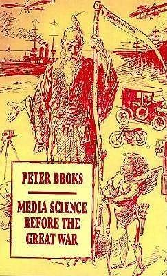 Media Science Before The Great War Peter Broks