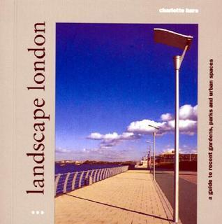 Landscape London: A Guide to Recent Parks, Gardens and Urban Spaces Charlotte Hare
