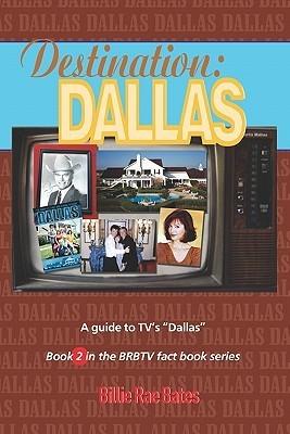 Destination: Dallas: A Guide to TVs Dallas Billie Rae Bates
