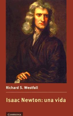 Isaac Newton Una Vida = The Life of Isaac Newton Richard S. Westfall