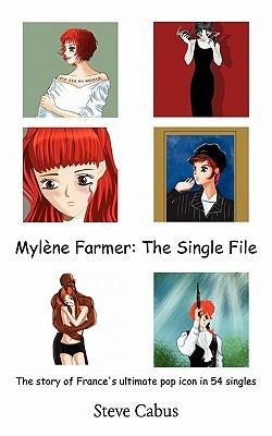 Mylène Farmer the Single File  by  Steve Cabus