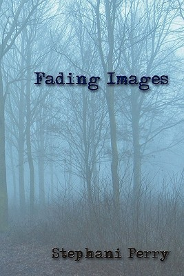 Fading Images  by  Stephani Perry