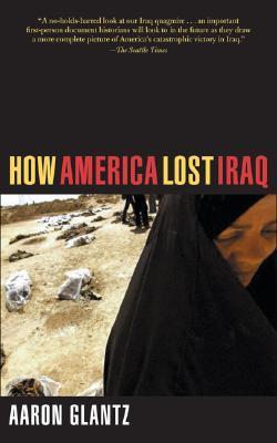 How America Lost Iraq  by  Aaron Glantz