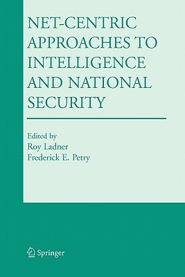 Netcentric Approaches to Intelligence and National Security Roy Ladner