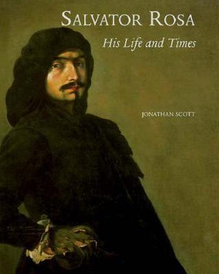 Salvator Rosa: His Life and Times Jonathan   Scott