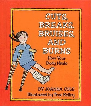 Cuts, Breaks, Bruises and Burns: How Your Body Heals  by  Joanna Cole