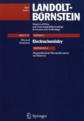 Electrochemical Thermodynamics And Kinetics (Landolt Bornstein: Numerical Data And Functional Relationships In Science And Technology   New Series)  by  Rudolf Holze