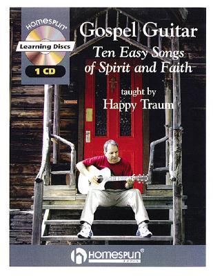 Gospel Guitar: Ten Easy Songs of Spirit and Faith [With CD] Happy Traum