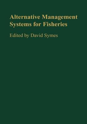 Alternative Management Systems For Fisheries  by  David Symes