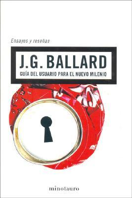 Guia del Usuario Para El Nuevo Milenio  by  J.G. Ballard