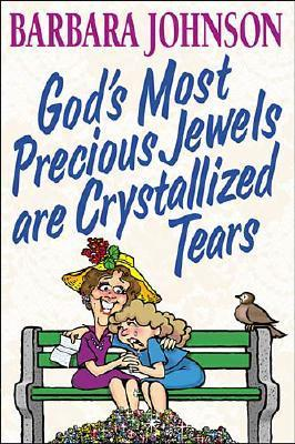 Gods Most Precious Jewels Are Crystallized Tears Barbara Johnson