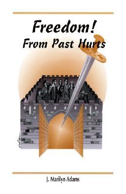 Freedom! from Past Hurts  by  Marilyn Adams