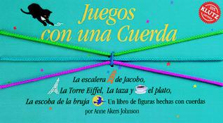 Juegos Con una Cuerda: Un Libro de Figuras Hechas Con Cuerdas  by  Anne Akers Johnson