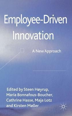 Employee-Driven Innovation: A New Approach  by  Steen Høyrup