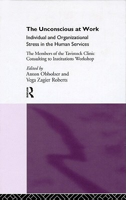 The Unconscious At Work: Individual And Organizational Stress In The Human Services  by  Anton Obholzer