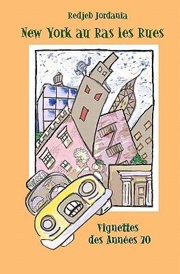 New York Au Ras Les Rues: Vignettes Des Annees 70  by  Redjeb Jordania
