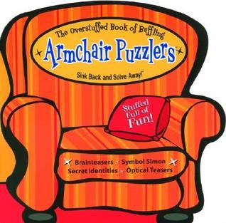 Overstuffed Book of Armchair Puzzlers, Volume II: Sink Back and Solve Away!  by  University