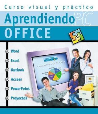 Aprendiendo PC Office, Curso Visual y Practico de Microsoft Office con 6 CD-ROMs: Aprendiendo PC, en Espanol / Spanish  by  MP Ediciones Professors Staff
