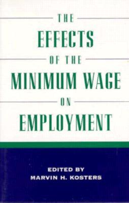 The Effects Of The Minimum Wage On Employment  by  Marvin H. Kosters