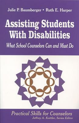 Assisting Students With Disabilities: What School Counselors Can And Must Do  by  Julie P. Baumberger