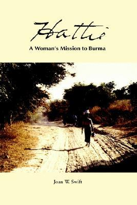 Hattie: A Womans Mission to Burma Joan W. Swift