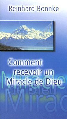 Comment recevoir un miracle de Dieu Reinhard Bonnke